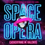 Space Opera by  Catherynne M. Valente audiobook