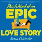 This Is Kind of an Epic Love Story by  Kacen Callender audiobook
