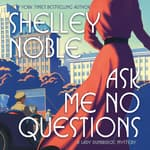 Ask Me No Questions by  Shelley Noble audiobook