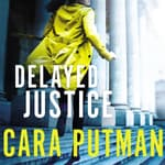 Delayed Justice by  Cara Putman audiobook