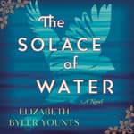 The Solace of Water by  Elizabeth Byler Younts audiobook