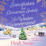 Snowflakes and Cinnamon Swirls at the Winter Wonderland by  Heidi Swain audiobook
