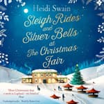 Sleigh Rides and Silver Bells at the Christmas Fair by  Heidi Swain audiobook