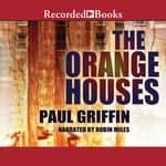 The Orange Houses by  Paul Griffin audiobook