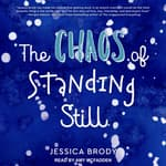The Chaos of Standing Still by  Jessica Brody audiobook