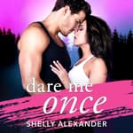 Dare Me Once by  Shelly Alexander audiobook