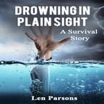 Drowning in Plain Sight : A Survival Story by  Len Parsons audiobook