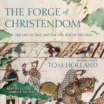 The Forge of Christendom by  Tom Holland audiobook