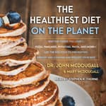 The Healthiest Diet on the Planet by  John McDougall audiobook