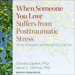 When Someone You Love Suffers from Posttraumatic Stress by  Claudia Zayfert PhD audiobook