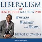 Liberalism or How to Turn Good Men into Whiners, Weenies and Wimps by  Burgess Owens audiobook