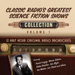 Classic Radio's Greatest Science Fiction Shows, Collection 1 by  Black Eye Entertainment audiobook