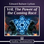 Vril, The Power of the Coming Race by  Edward Bulwer-Lytton audiobook