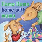 Llama Llama Home With Mama by  Anna Dewdney audiobook
