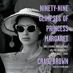 Ninety-Nine Glimpses of Princess Margaret by  Craig Brown audiobook