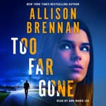 Too Far Gone by  Allison Brennan audiobook