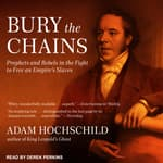 Bury the Chains by  Adam Hochschild audiobook