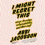 I Might Regret This by  Abbi Jacobson audiobook