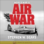 World War II: Air War by  Stephen W. Sears audiobook