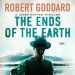 The Ends of the Earth by  Robert Goddard audiobook