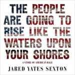 The People Are Going to Rise Like the Waters Upon Your Shore by  Jared Yates Sexton audiobook