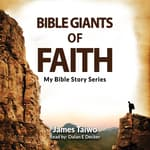 Bible Giants of Faith by  James Taiwo audiobook