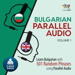 Bulgarian Parallel Audio - Learn Bulgarian with 501 Random Phrases using Parallel Audio - Volume 1 by  Lingo Jump audiobook