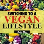 Switching to a Vegan Lifestyle by  M.A. Hill audiobook