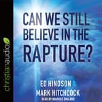 Can We Still Believe in the Rapture? by  Mark Hitchcock audiobook