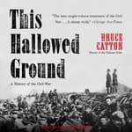 This Hallowed Ground by  Bruce Catton audiobook
