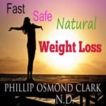 Fast Safe Natural Weight Loss by  Phillip Osmond Clark ND audiobook