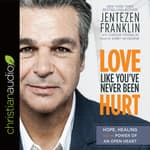 Love Like You've Never Been Hurt by  Jentezen Franklin audiobook