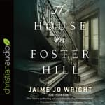 The House on Foster Hill by  Jaime Jo Wright audiobook