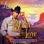 Born to Love by  Leigh Greenwood audiobook