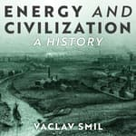 Energy and Civilization by  Vaclav Smil audiobook
