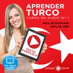 Aprender Turco - Fácil de Leer - Fácil de Escuchar - Texto Paralelo: Curso en Audio No. 1 [Learn Turkish - Easy Reader - Easy Audio - Parallel Text: Audio Course No. 1]: Lectura Fácil en Turco by  Polyglot Planet audiobook