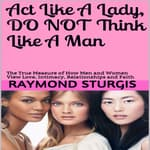 Act Like A Lady, Do Not Think Like A Man by  Raymond Sturgis audiobook