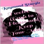 Twelve Ways to Please and Keep Your Man by  Raymond Sturgis audiobook