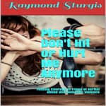 Please Don't Hit or Hurt Me Anymore!: Finding Courage In Times of Verbal Abuse and Violence by  Raymond Sturgis audiobook