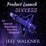 Product Launch Success by  Jeff Walkner audiobook