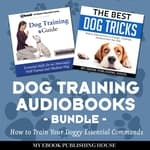 Dog Training Audiobooks Bundle by  My Ebook Publishing House audiobook