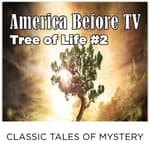 America Before TV - Tree Of Life  #2 by  Classic Tales of Mystery audiobook
