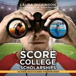 Score College Scholarships by  Laura Dickinson audiobook
