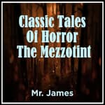 Classic Tales Of Horror The Mezzotint by  M. R. James audiobook