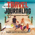 Travel Journaling by  James David Rockefeller audiobook
