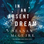 In an Absent Dream by  Seanan McGuire audiobook