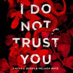I Do Not Trust You by  Melinda Metz audiobook