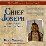 Chief Joseph & the Flight of the Nez Perce by  Kent Nerburn audiobook
