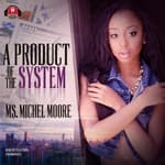 A Product of the System by  Ms. Michel Moore audiobook