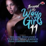 Around The Way Girls 11 by  India Johnson-Williams audiobook